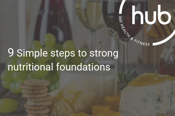 9 simple steps to strong nutritional foundations
